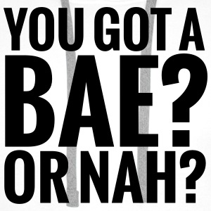 You got a bae? Or nah? Tee shirts - Sweat-shirt à capuche Premium pour hommes