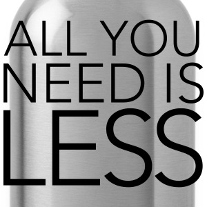 All You Need Is Less T-skjorter - Drikkeflaske