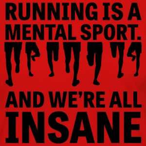 Running is a Mental Sport and We're All Insane T-Shirts - Women's Premium Longsleeve Shirt