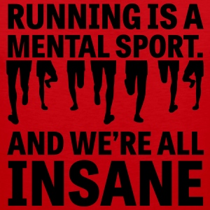 Running is a Mental Sport and We're All Insane T-Shirts - Men's Premium Tank Top