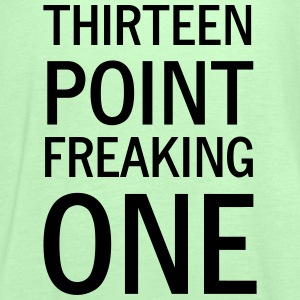 Thirteen Point Freaking One T-Shirts - Women's Tank Top by Bella