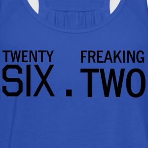 Twenty Six Point Freaking Two T-Shirts - Women's Tank Top by Bella