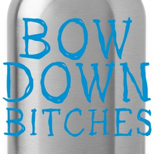 bow down bitches Hoodies & Sweatshirts - Water Bottle