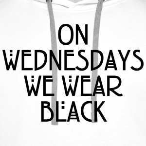 On wednesdays we wear black Tee shirts - Sweat-shirt à capuche Premium pour hommes