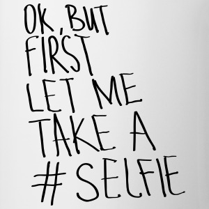 Ok, But First Let Me Take A #Selfie T-Shirts - Mug