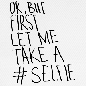 Ok, But First Let Me Take A #Selfie T-shirts - Baseballkasket