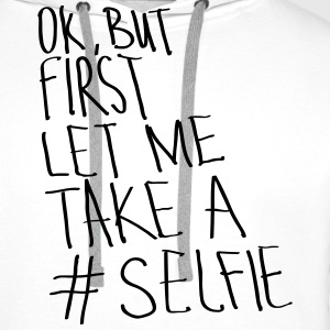 Ok, But First Let Me Take A #Selfie T-Shirts - Men's Premium Hoodie