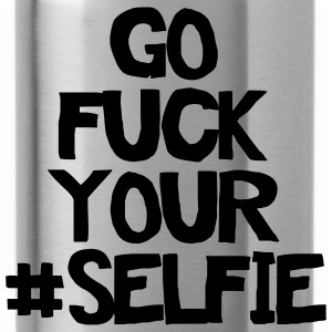 Go fuck your selfie T-Shirts - Trinkflasche