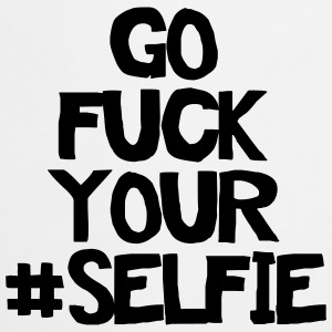 Go fuck your selfie Tee shirts - Tablier de cuisine