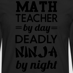 Math Teacher by Day Deadly Ninja by Night T-Shirts - Men's Premium Longsleeve Shirt