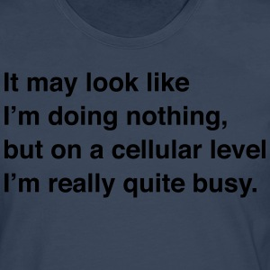 On a Cellular Level I'm Really Quite Busy T-Shirts - Men's Premium Longsleeve Shirt