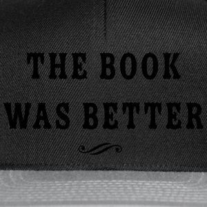The Book Was Better T-Shirts - Snapback Cap