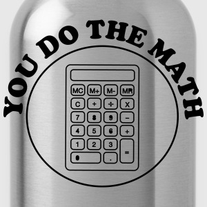 You Do the Math T-Shirts - Water Bottle