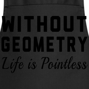 Without Geometry Life is Pointless T-Shirts - Cooking Apron