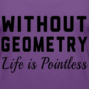 Without Geometry Life is Pointless T-Shirts - Women's Premium Tank Top