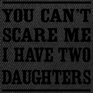 You Can't Scare Me I Have Two Daughters T-Shirts - Snapback Cap