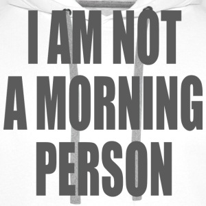 I am not a morning person T-Shirts - Men's Premium Hoodie