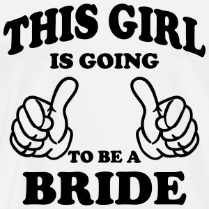 This Girl is going to be a Bride Tops - Men's Premium T-Shirt