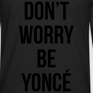 Dot worry be yoncé T-Shirts - Men's Premium Longsleeve Shirt