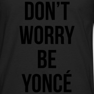 Don't worry be yonce T-Shirts - Men's Premium Longsleeve Shirt