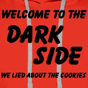 Welcome to the Dark Side-we lied about the cookies T-Shirts - Men's Premium Hoodie