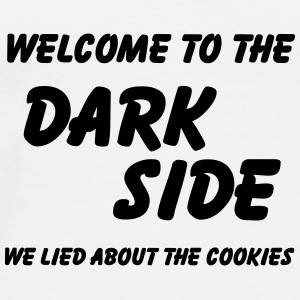 Welcome to the Dark Side-we lied about the cookies Bottles & Mugs - Men's Premium T-Shirt