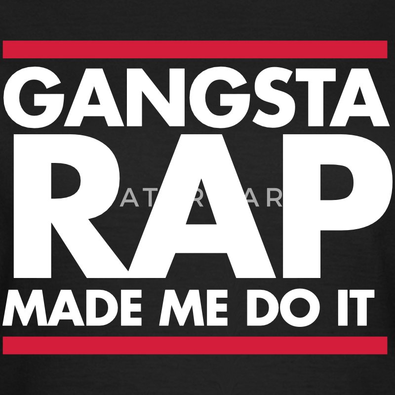 Gangsta rap made me do it T-Shirts - Frauen T-Shirt