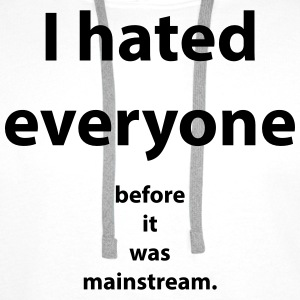 I hated everyone before it was mainstream T-Shirts - Männer Premium Hoodie