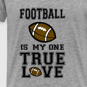 football is my one true love Hoodies & Sweatshirts - Men's Premium T-Shirt