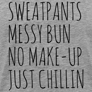 Sweatpants messy bun no make-up just chillin Hoodies & Sweatshirts - Men's Premium T-Shirt