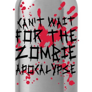 Can't wait for the Zombie Apocalypse T-Shirts - Trinkflasche