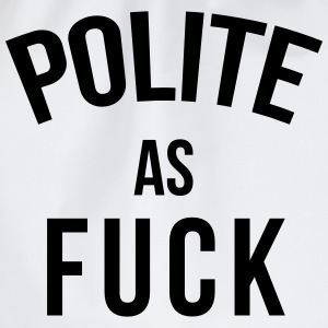 Polite as fuck T-Shirts - Turnbeutel