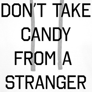 Don't take candy from a stranger Tee shirts - Sweat-shirt à capuche Premium pour hommes