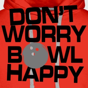 Don't worry bowl happy T-Shirts - Männer Premium Hoodie