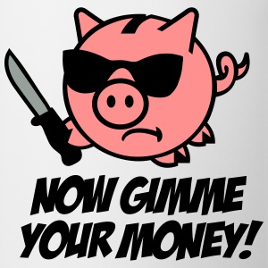 Now gimme your money - Sparschwein Pullover & Hoodies - Tasse
