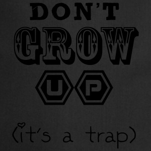 Don't Grow Up - It's a Trap T-Shirts - Kochschürze
