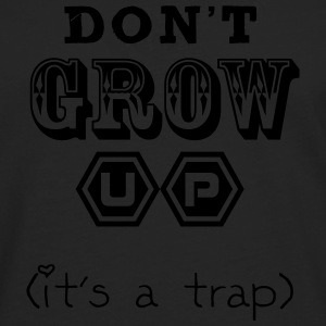Don't Grow Up - It's a Trap T-Shirts - Männer Premium Langarmshirt