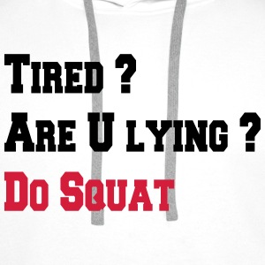 Tired ? Are U lying ? Do squat Tee shirts - Sweat-shirt à capuche Premium pour hommes