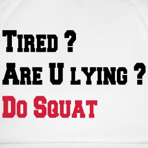 Tired ? Are U lying ? Do squat Toppar - Basebollkeps