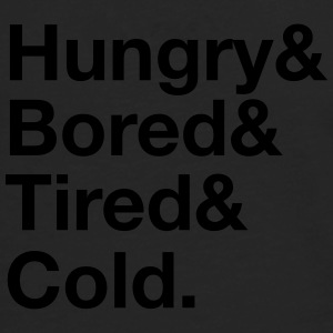 Hungry, Bored, Tired, Cold T-Shirts - Men's Premium Longsleeve Shirt