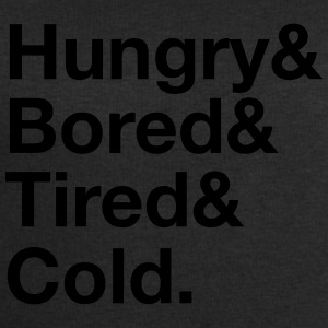 Hungry, Bored, Tired, Cold T-Shirts - Men's Sweatshirt by Stanley & Stella
