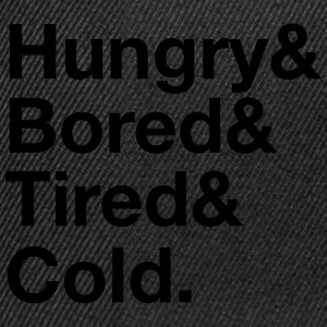 Hungry, Bored, Tired, Cold T-Shirts - Snapback Cap