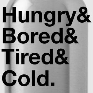 Hungry, Bored, Tired, Cold T-Shirts - Water Bottle