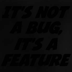 it's not a bug, it's a feature Skjorter - Baby-T-skjorte