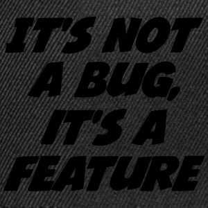 it's not a bug, it's a feature Shirts - Snapback cap