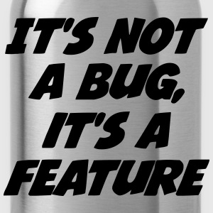 it's not a bug, it's a feature T-shirts - Drikkeflaske