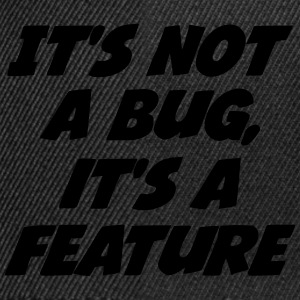 it's not a bug, it's a feature T-shirts - Snapback Cap
