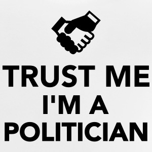 Trust me I'm politician T-Shirts - Baby T-Shirt