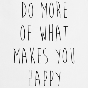 Do More Of What Makes You Happy Motivational Quote Flaschen & Tassen - Kochschürze