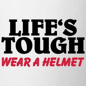 Life's tough-wear a helmet Magliette - Tazza